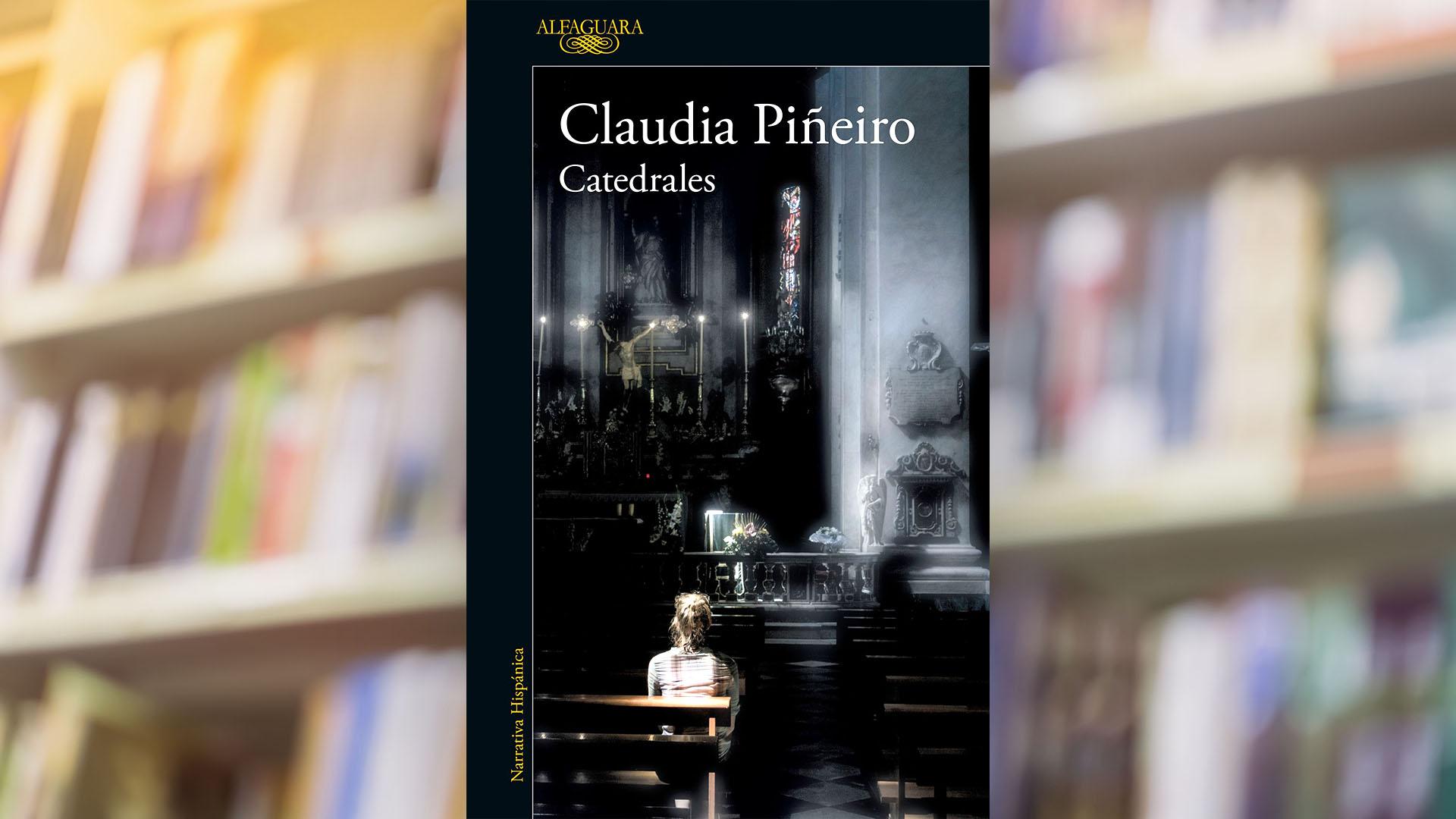 """Catedrales"""", de Claudia Piñeiro, una mirada descarnada sobre el aborto, la hipocresía social y las palabras tabú - Infobae"""